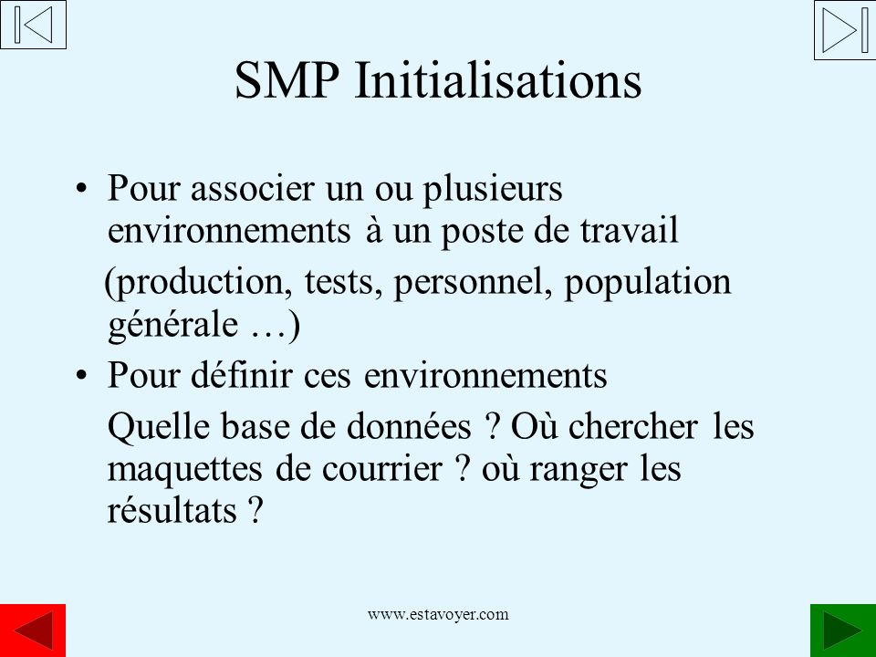 SMP Initialisations Pour associer un ou plusieurs environnements à un poste de travail. (production, tests, personnel, population générale …)