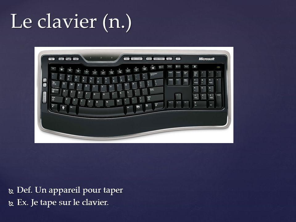 Le clavier (n.) Def. Un appareil pour taper