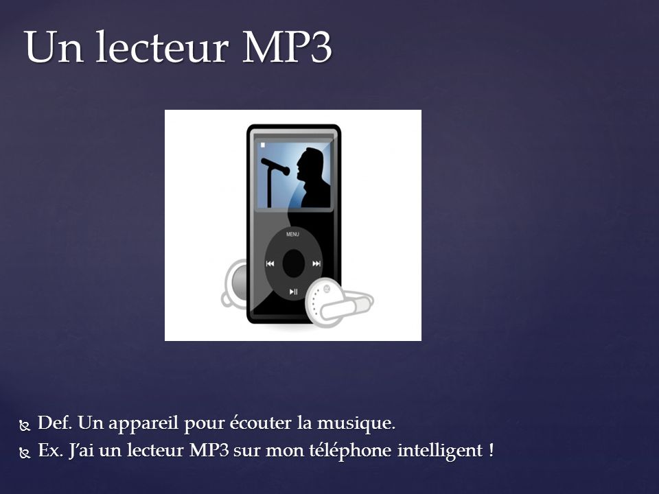 Un lecteur MP3 Def. Un appareil pour écouter la musique.