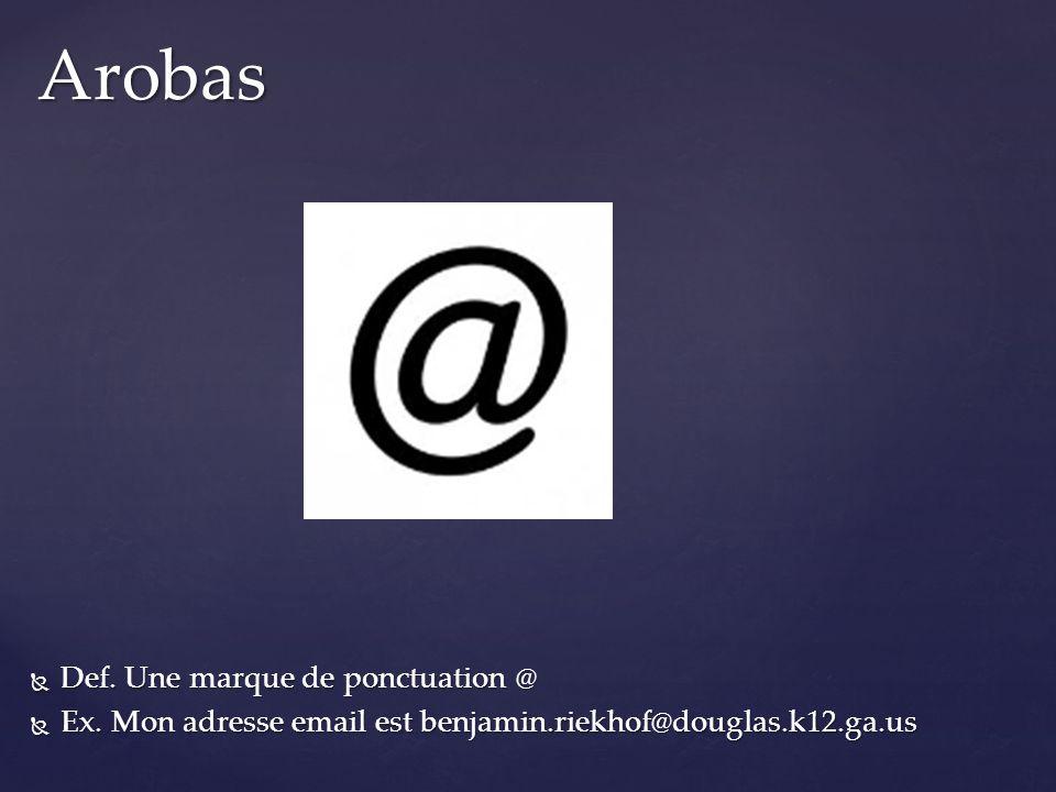 Arobas Def. Une marque de ponctuation @