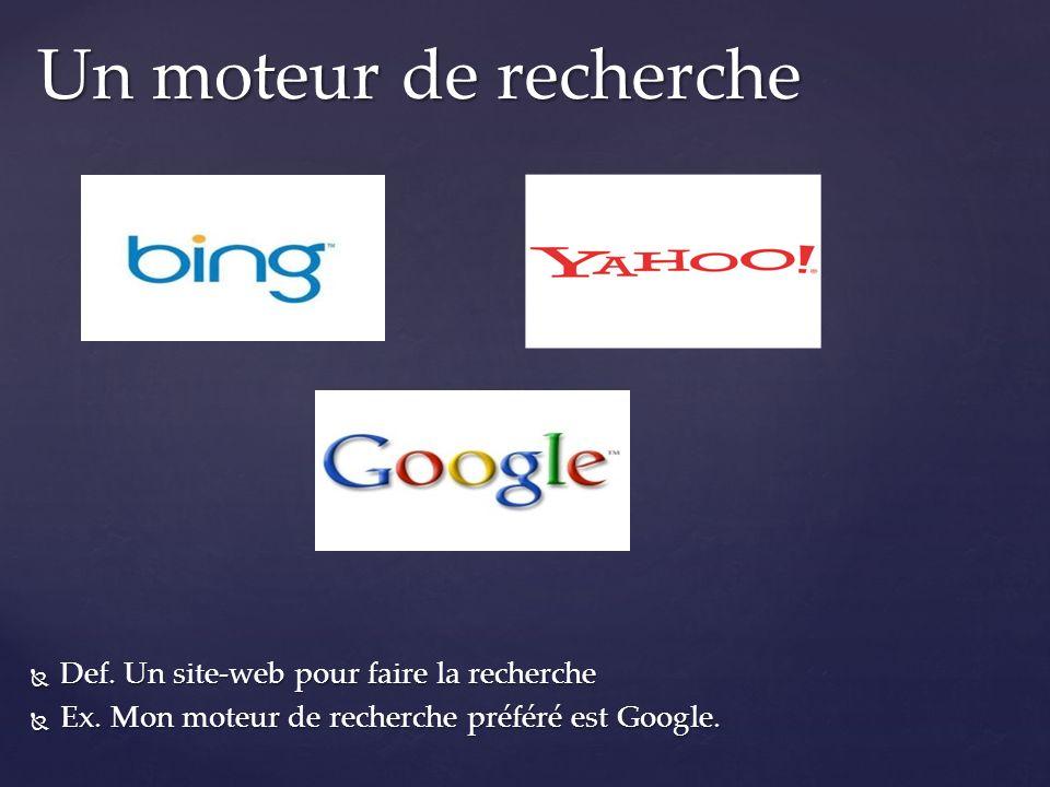 Un moteur de recherche Def. Un site-web pour faire la recherche
