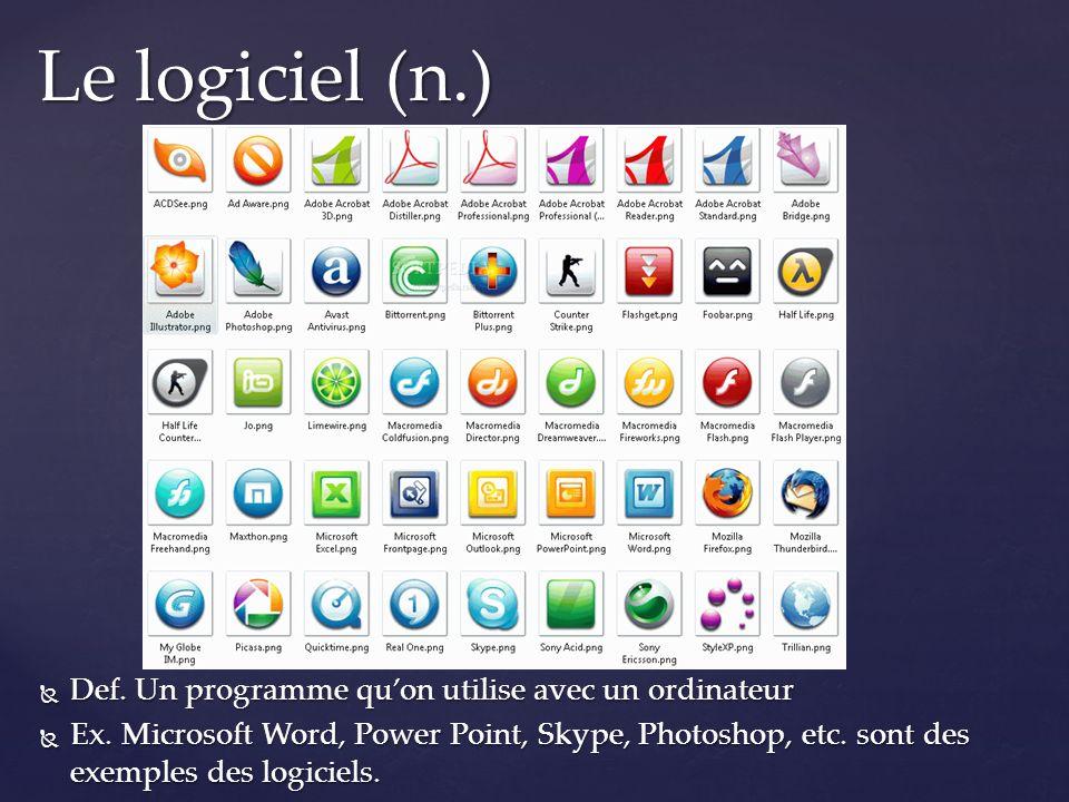 Le logiciel (n.) Def. Un programme qu'on utilise avec un ordinateur