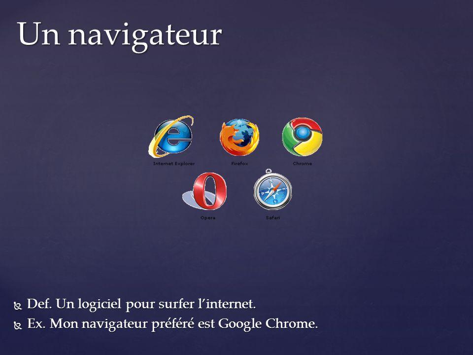 Un navigateur Def. Un logiciel pour surfer l'internet.
