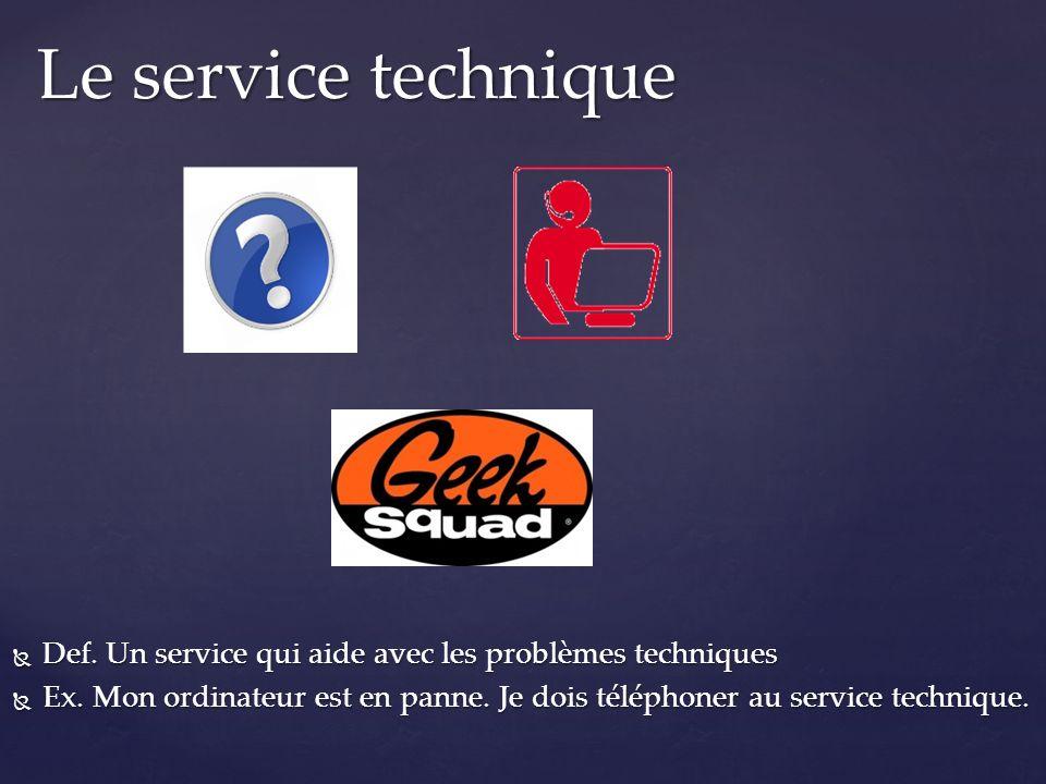 Le service technique Def. Un service qui aide avec les problèmes techniques.