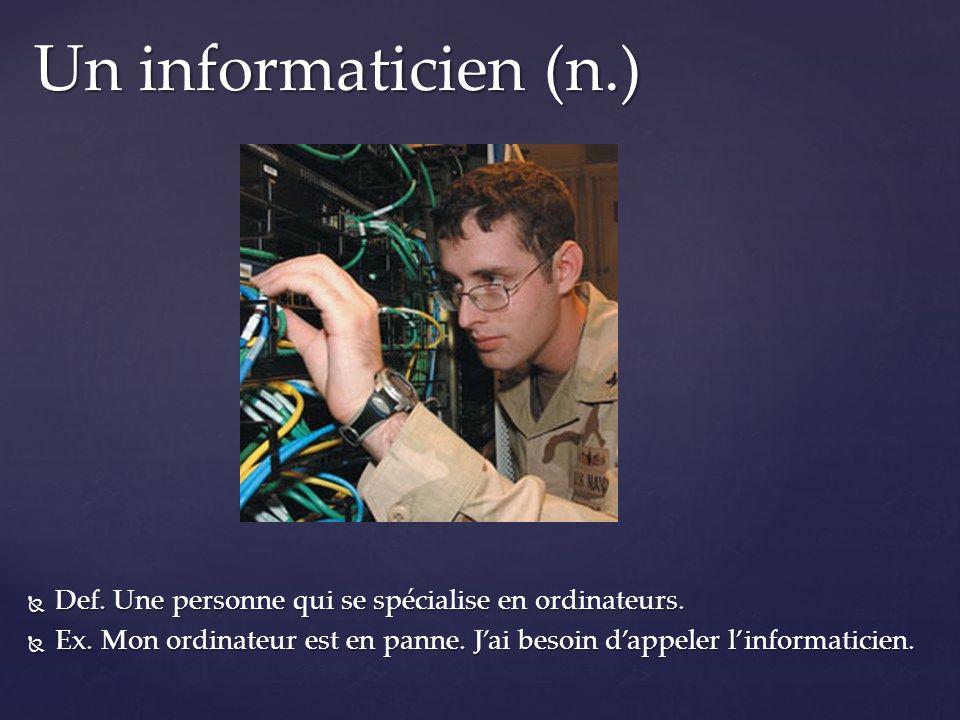 Un informaticien (n.) Def. Une personne qui se spécialise en ordinateurs.
