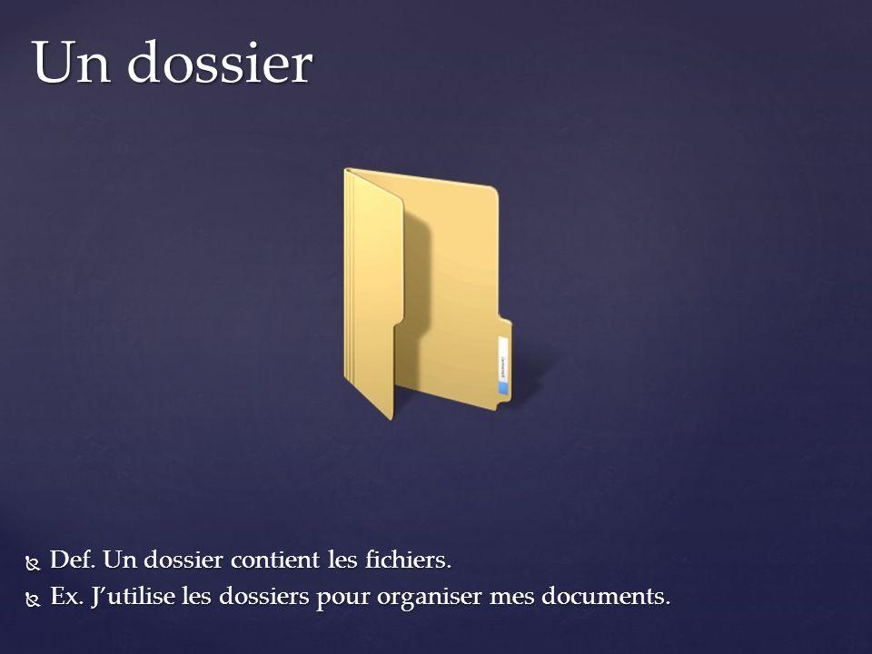 Un dossier Def. Un dossier contient les fichiers.