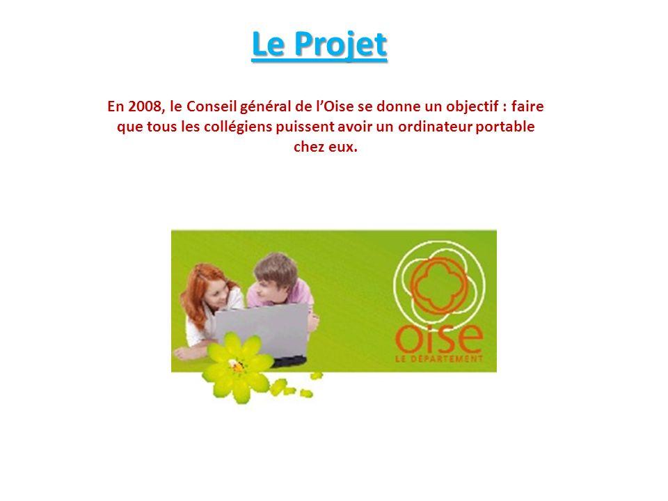 Le Projet En 2008, le Conseil général de l'Oise se donne un objectif : faire que tous les collégiens puissent avoir un ordinateur portable chez eux.