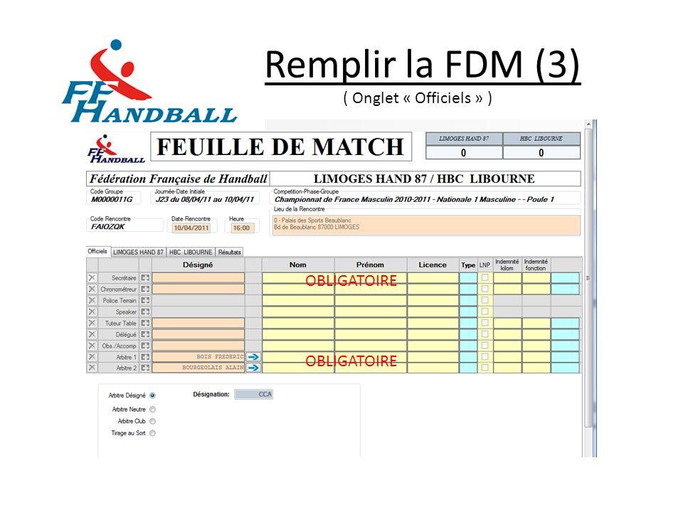 Remplir la FDM (3) ( Onglet « Officiels » ) OBLIGATOIRE OBLIGATOIRE