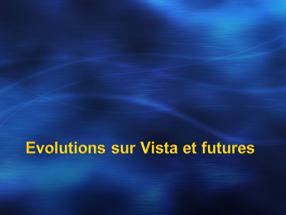 Evolutions sur Vista et futures