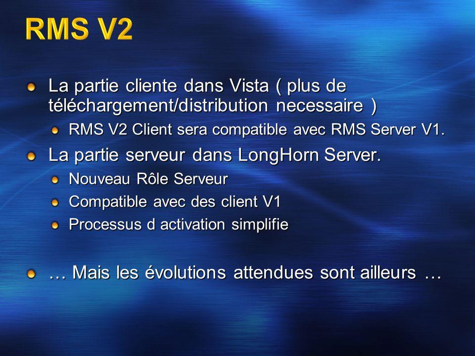 RMS V2 La partie cliente dans Vista ( plus de téléchargement/distribution necessaire ) RMS V2 Client sera compatible avec RMS Server V1.