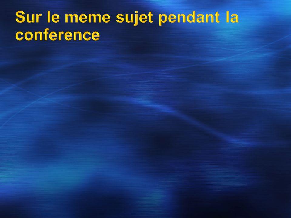 Sur le meme sujet pendant la conference