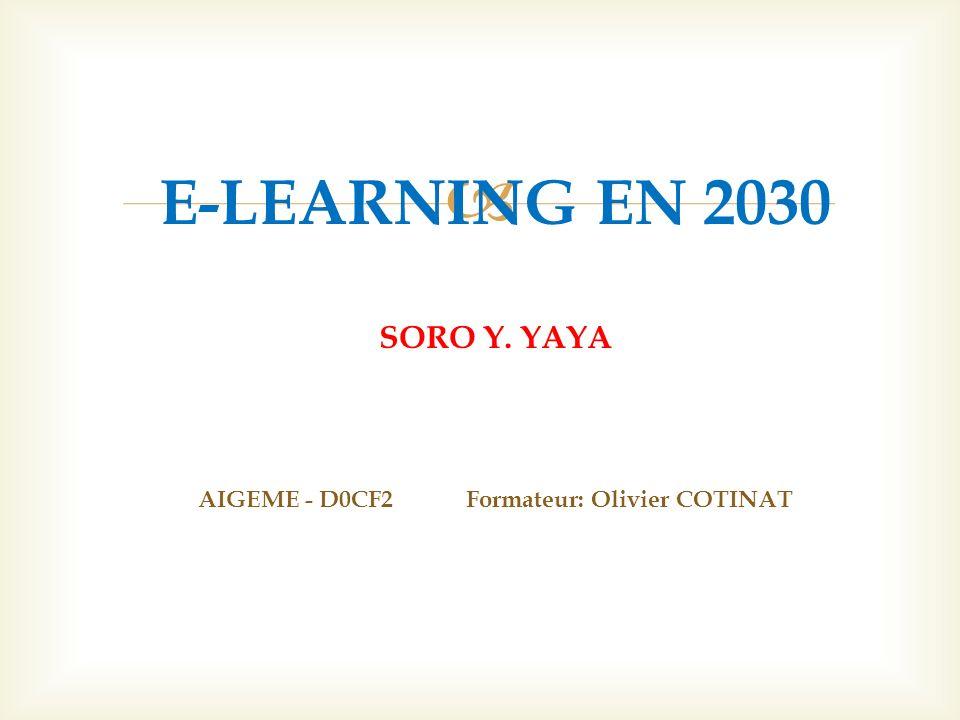 E-LEARNING EN 2030 SORO Y. YAYA AIGEME - D0CF2 Formateur: Olivier COTINAT