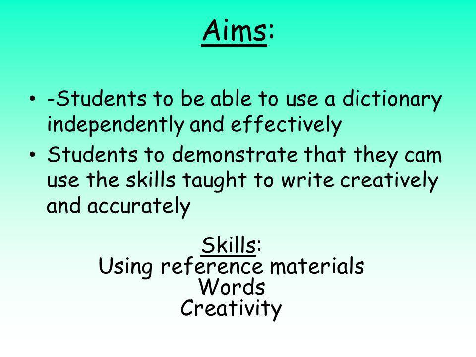Skills: Using reference materials Words Creativity
