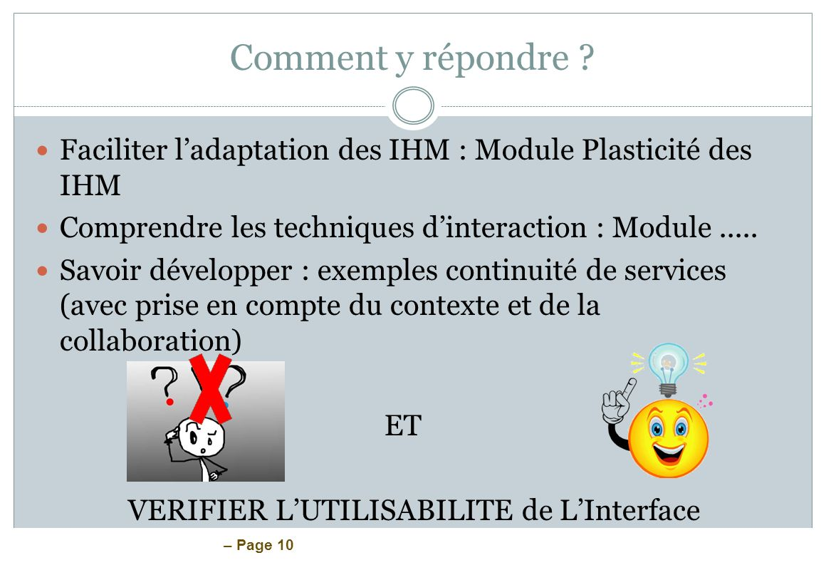 Comment y répondre Faciliter l'adaptation des IHM : Module Plasticité des IHM. Comprendre les techniques d'interaction : Module .....