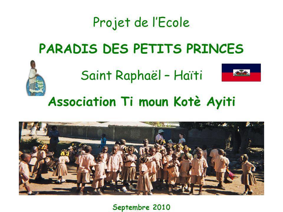 Projet de l'Ecole PARADIS DES PETITS PRINCES Saint Raphaël – Haïti Association Ti moun Kotè Ayiti