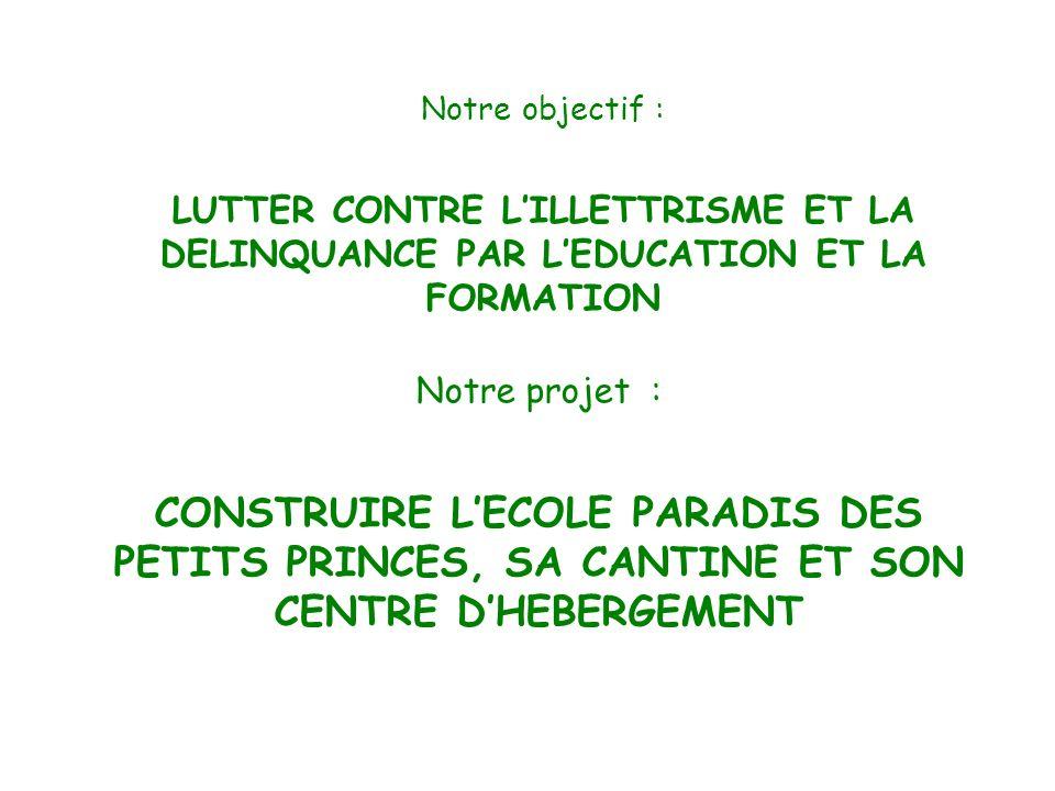 Notre objectif : LUTTER CONTRE L'ILLETTRISME ET LA DELINQUANCE PAR L'EDUCATION ET LA FORMATION