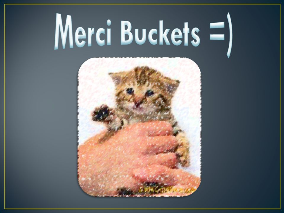 Merci Buckets =)