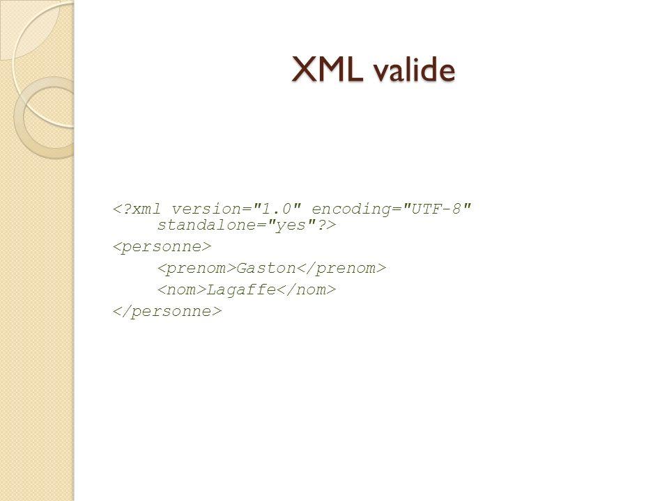 XML valide < xml version= 1.0 encoding= UTF-8 standalone= yes > <personne> <prenom>Gaston</prenom>