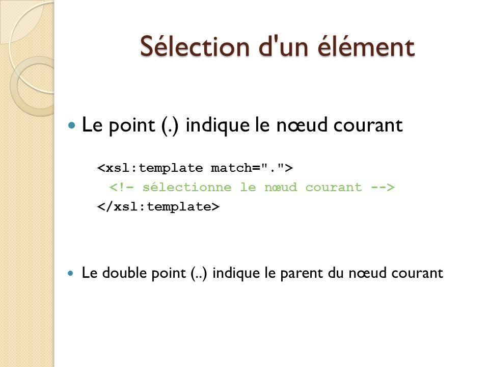 Sélection d un élément Le point (.) indique le nœud courant