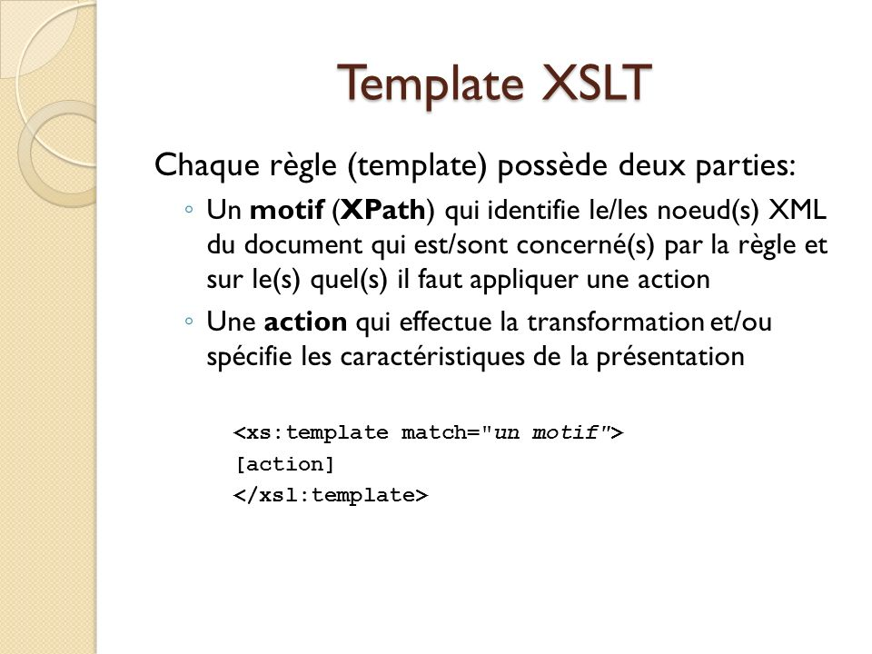 Template XSLT Chaque règle (template) possède deux parties: