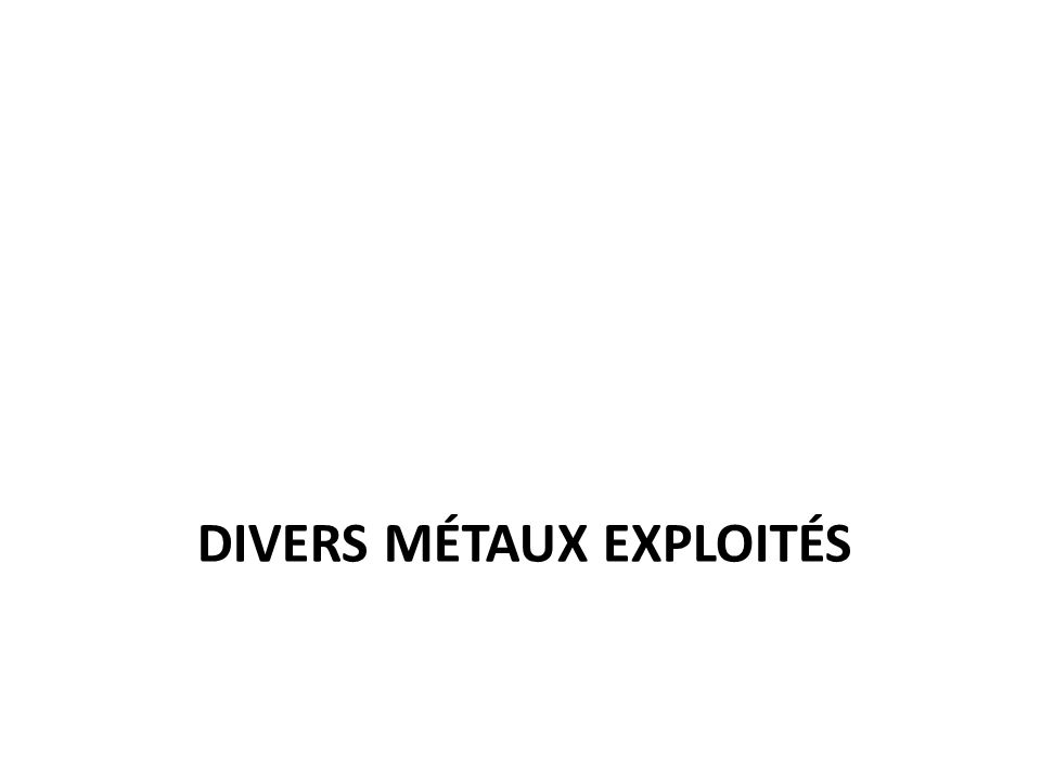 Divers métaux exploités