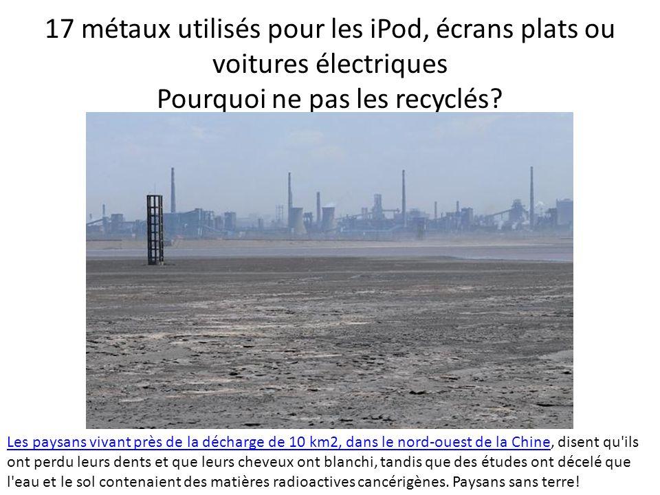17 métaux utilisés pour les iPod, écrans plats ou voitures électriques Pourquoi ne pas les recyclés