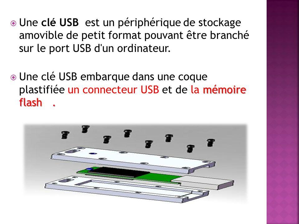 Une clé USB est un périphérique de stockage amovible de petit format pouvant être branché sur le port USB d un ordinateur.