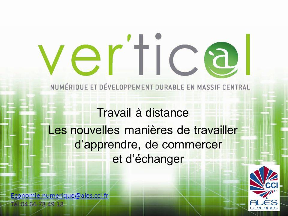 Travail à distance Les nouvelles manières de travailler d'apprendre, de commercer et d'échanger. Economie.numerique@ales.cci.fr.