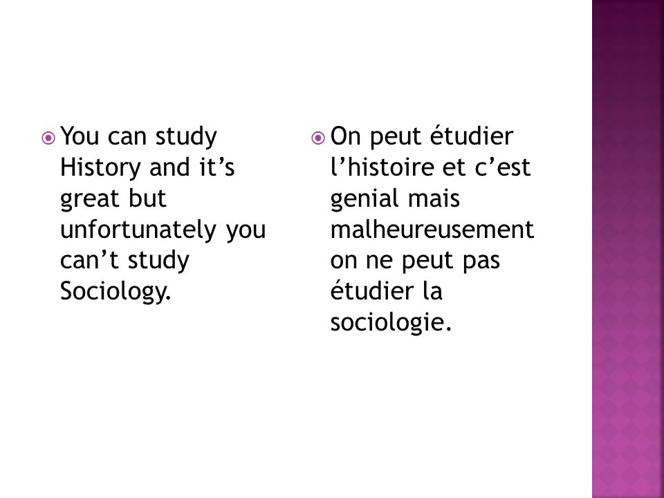You can study History and it's great but unfortunately you can't study Sociology.