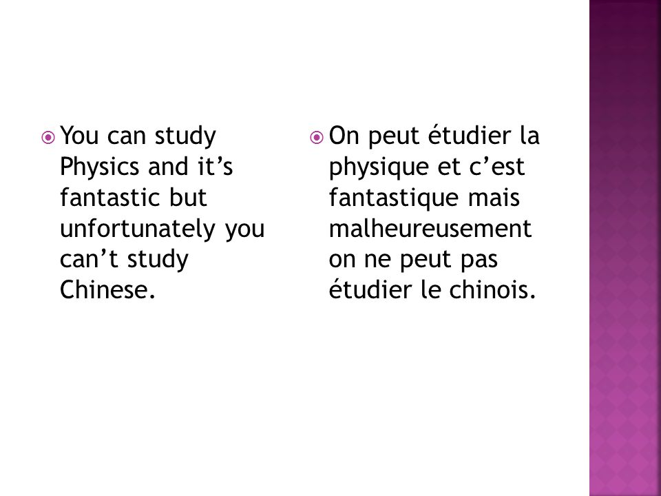 You can study Physics and it's fantastic but unfortunately you can't study Chinese.