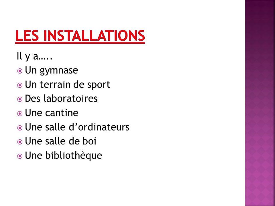 Les Installations Il y a….. Un gymnase Un terrain de sport
