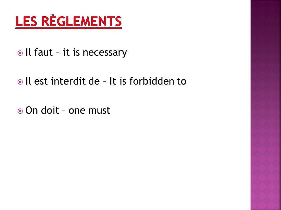 Les règlements Il faut – it is necessary