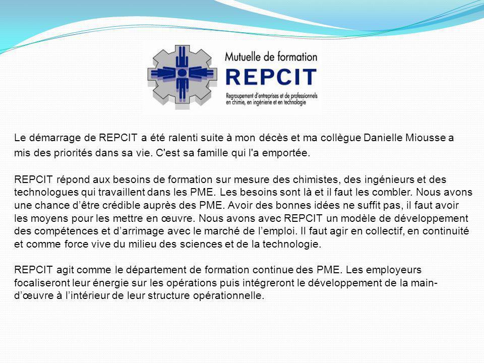 Le démarrage de REPCIT a été ralenti suite à mon décès et ma collègue Danielle Miousse a mis des priorités dans sa vie. C est sa famille qui l a emportée.