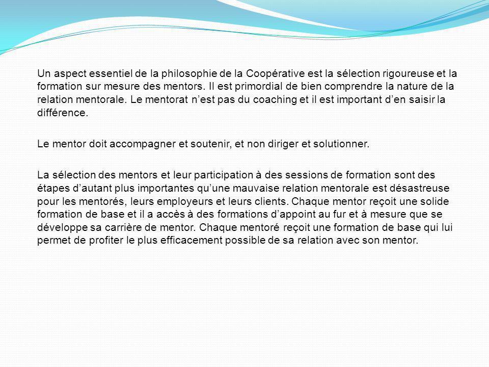 Un aspect essentiel de la philosophie de la Coopérative est la sélection rigoureuse et la formation sur mesure des mentors.
