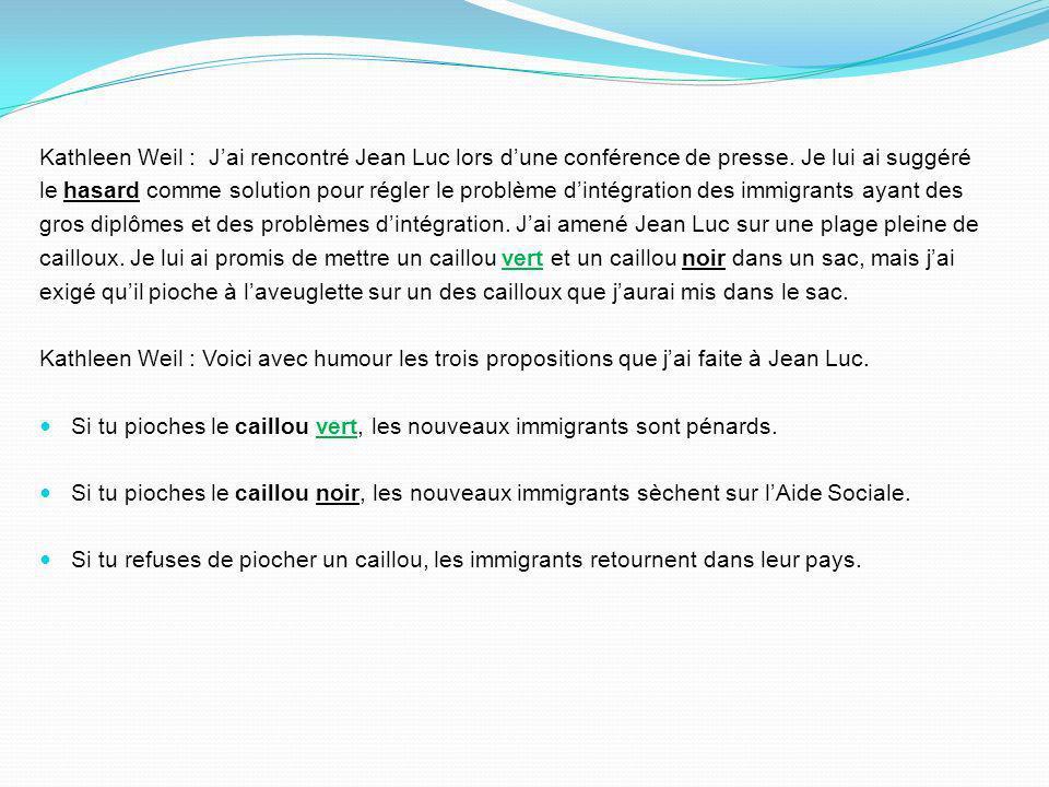 Kathleen Weil : J'ai rencontré Jean Luc lors d'une conférence de presse. Je lui ai suggéré