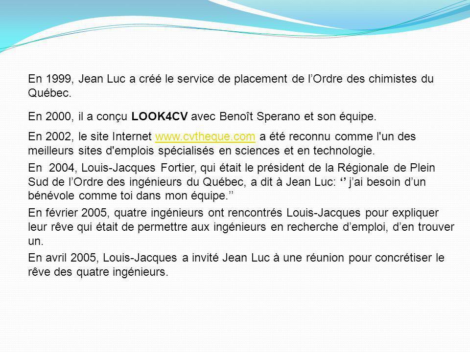 En 1999, Jean Luc a créé le service de placement de l'Ordre des chimistes du Québec.