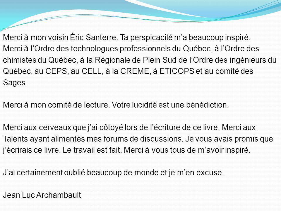 Merci à mon voisin Éric Santerre. Ta perspicacité m'a beaucoup inspiré.