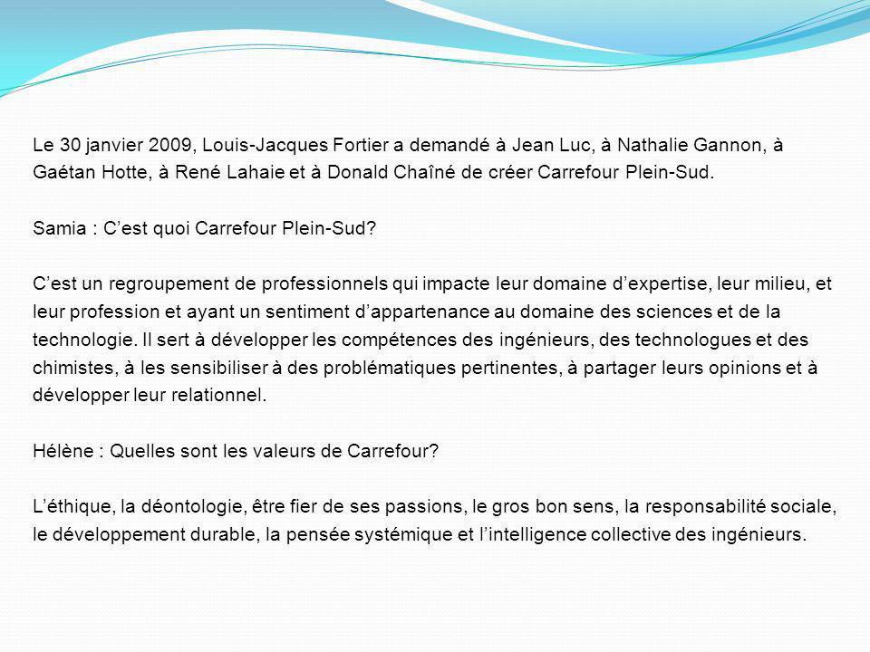 Le 30 janvier 2009, Louis-Jacques Fortier a demandé à Jean Luc, à Nathalie Gannon, à