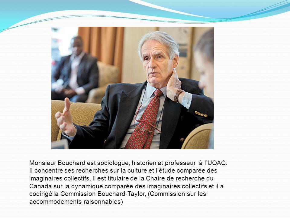 Monsieur Bouchard est sociologue, historien et professeur à l'UQAC