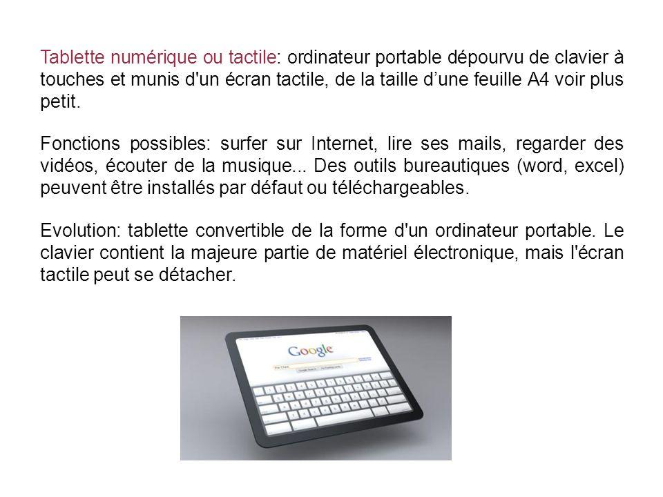 Tablette numérique ou tactile: ordinateur portable dépourvu de clavier à touches et munis d un écran tactile, de la taille d'une feuille A4 voir plus petit.
