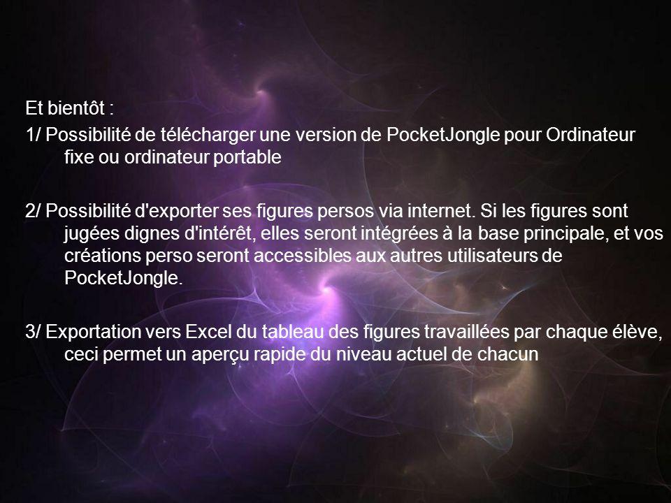 Et bientôt : 1/ Possibilité de télécharger une version de PocketJongle pour Ordinateur fixe ou ordinateur portable.