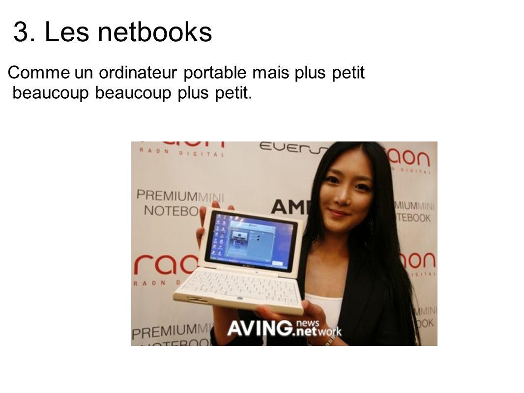 3. Les netbooks Comme un ordinateur portable mais plus petit