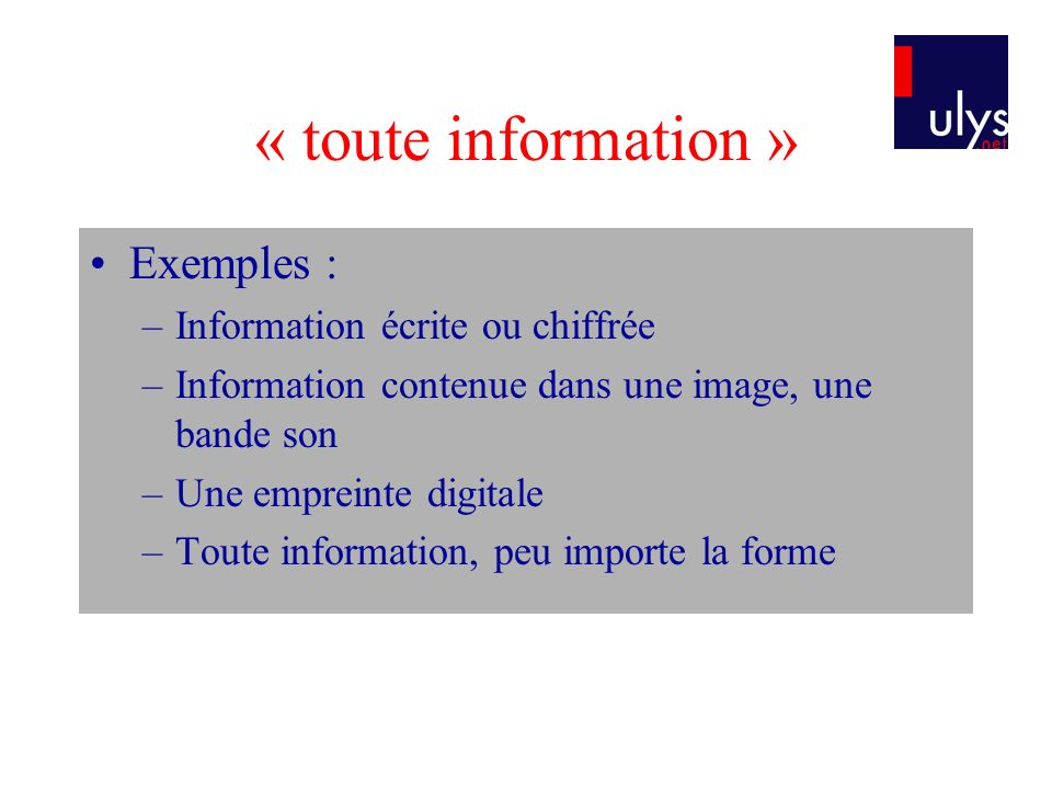 « toute information » Exemples : Information écrite ou chiffrée