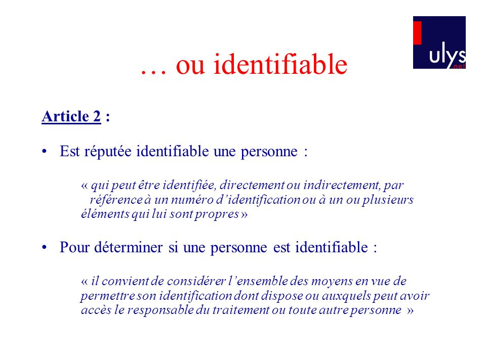 … ou identifiable Article 2 : Est réputée identifiable une personne :
