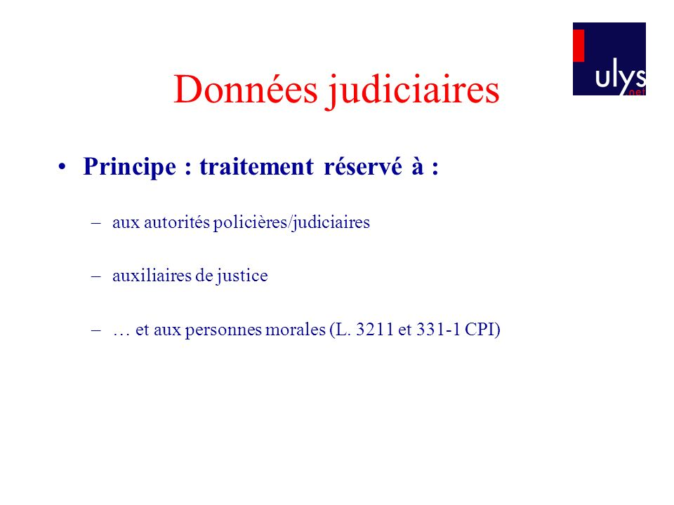 Données judiciaires Principe : traitement réservé à :