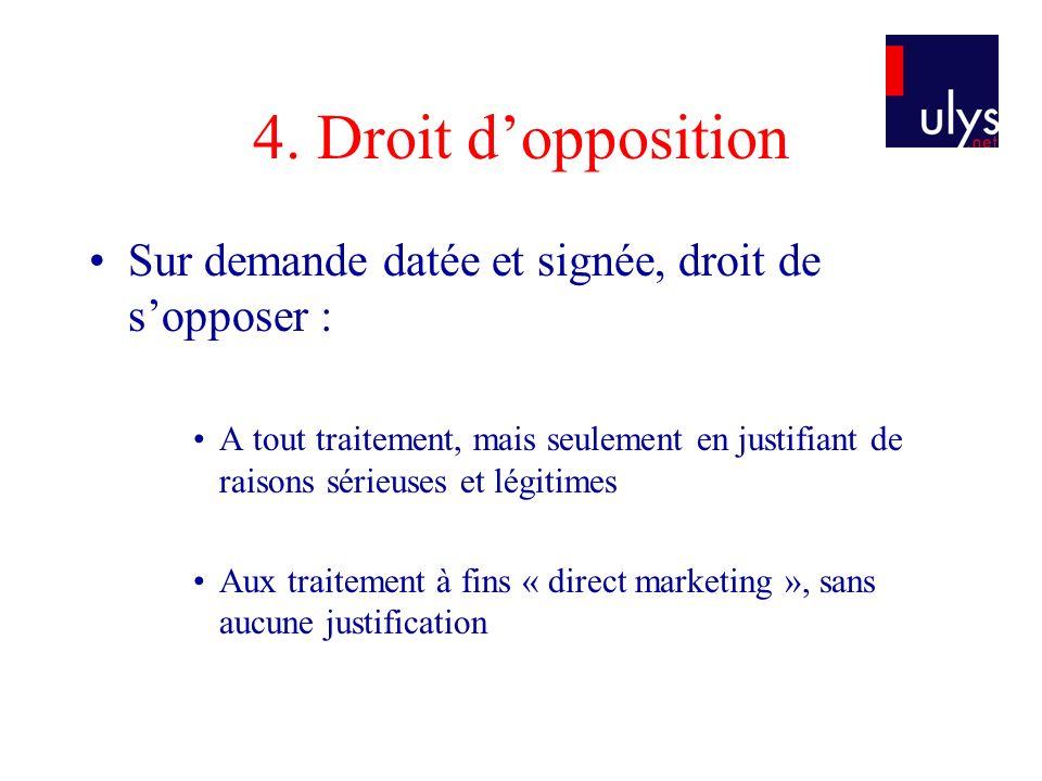 4. Droit d'opposition Sur demande datée et signée, droit de s'opposer :