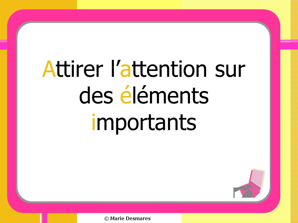 Attirer l'attention sur des éléments importants