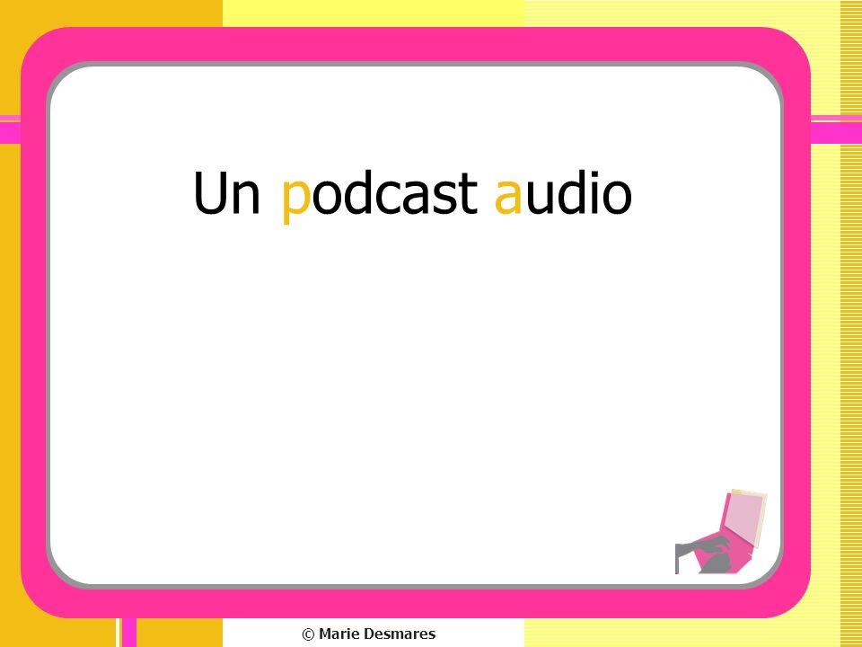 Un podcast audio © Marie Desmares