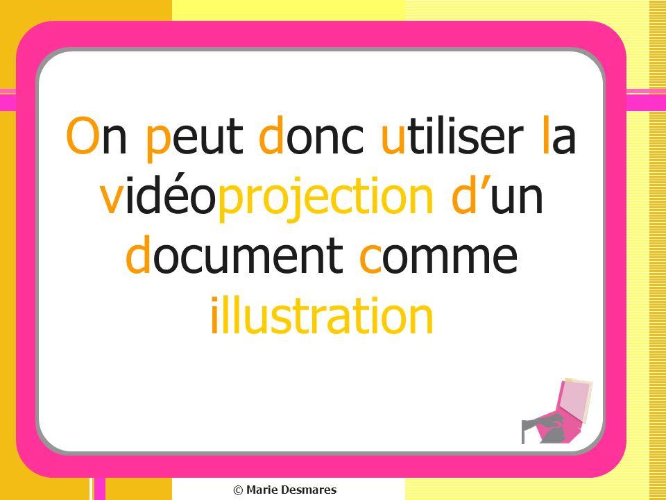 On peut donc utiliser la vidéoprojection d'un document comme illustration