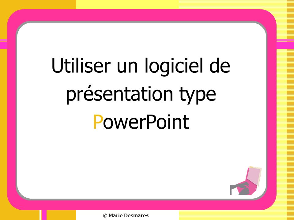 Utiliser un logiciel de présentation type PowerPoint